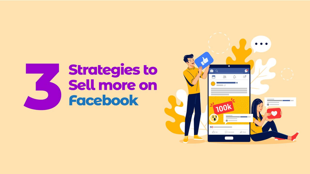 3 Strategies To Sell More On Facebook